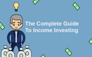 The Complete Guide To Income Investing