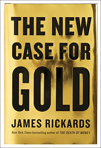 The New Case for Gold   James Rickards